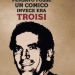 """Pensavo fosse un comico, invece era Troisi"""" di Ciro Borrelli"""